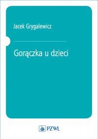 Gorączka u dzieci - Jacek Grygalewicz - ebook