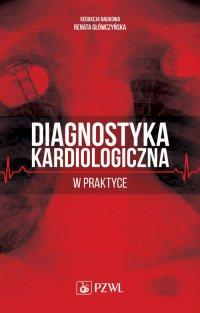 Diagnostyka kardiologiczna w praktyce - Renata Główczyńska - ebook