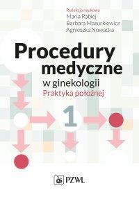 Procedury medyczne w ginekologii. Praktyka położnej. Tom 1 - Maria Rabiej - ebook