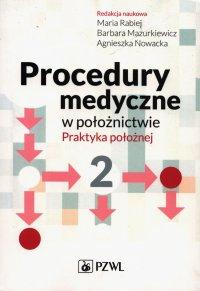 Procedury medyczne w położnictwie. Praktyka położnej. Tom 2 - Maria Rabiej - ebook