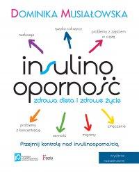 Insulinooporność. Zdrowa dieta i zdrowe życie. Wydanie II rozszerzone - Dominika Musiałowska - ebook