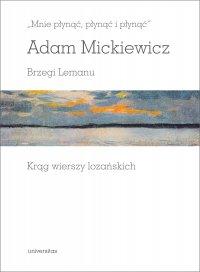 """""""Mnie płynąć, płynąć i płynąć"""". Brzegi Lemanu. Krąg wierszy lozańskich - Adam Mickiewicz - ebook"""