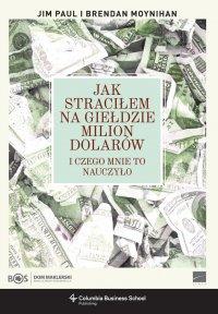 Jak straciłem na giełdzie milion dolarów i czego mnie to nauczyło - Jim Paul - ebook
