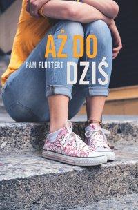Aż do dziś - Pam Fluttert - ebook