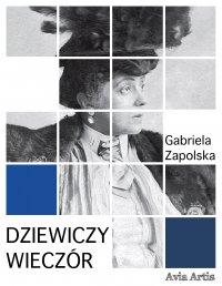 Dziewiczy wieczór - Gabriela Zapolska - ebook