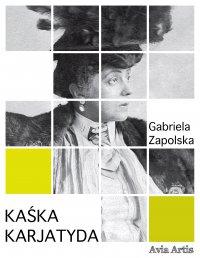 Kaśka karjatyda - Gabriela Zapolska - ebook