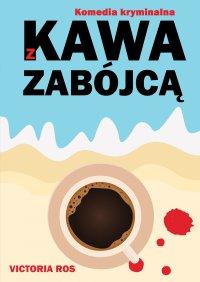 Kawa z zabójcą - Victoria Ros - ebook