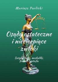 Osądy ostateczne iniecierpiące zwłoki - Mariusz Parlicki - ebook