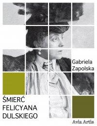 Śmierć Felicyana Dulskiego - Gabriela Zapolska - ebook
