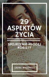 29 aspektów życia. Spojrzenie młodej kobiety - Laura Wisiewicz - ebook