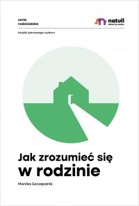 Jak zrozumieć się w rodzinie - Monika Szczepanik - ebook
