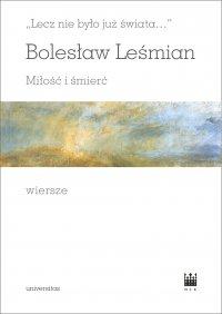 Lecz nie było już świata…. Miłość i śmierć. Wiersze - Bolesław Leśmian - ebook