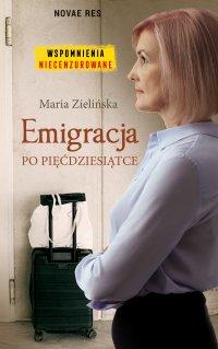 Emigracja po pięćdziesiątce - Maria Zielińska - ebook