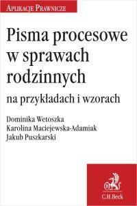 Pisma procesowe w sprawach rodzinnych na przykładach i wzorach - Karolina Maciejewska-Adamiak - ebook