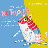 Mój kochany kotopies i inne opowiadania dla najmłodszych - Beata Ostrowicka - audiobook