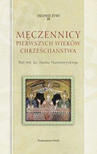 Męczennicy pierwszych wieków chrześcijaństwa - Ks. Marek Starowieyski - ebook