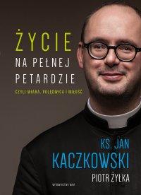 Życie na pełnej petardzie czyli wiara, polędwica i miłość - ks. Jan Kaczkowski - ebook