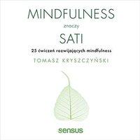 Mindfulness znaczy sati. 25 ćwiczeń rozwijających mindfulness - Tomasz Kryszczyński - audiobook