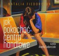 Jak pokochać centra handlowe - Natalia Fiedorczuk - audiobook