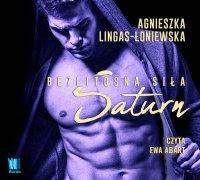 Saturn. Bezlitosna siła. Tom 3 - Agnieszka Lingas-Łoniewska - audiobook