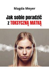 Jaksobie poradzić ztoksyczną matką. Wydanie II - Magda Meyer - ebook