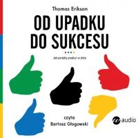 Od upadku do sukcesu. Jak porażkę przekuć w złoto - Thomas Erikson - audiobook