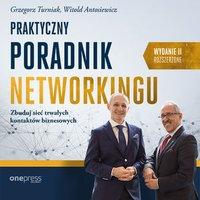 Praktyczny poradnik networkingu. Zbuduj sieć trwałych kontaktów biznesowych. Wydanie II rozszerzone - Grzegorz Turniak - audiobook
