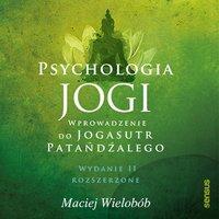 """Psychologia jogi. Wprowadzenie do """"Jogasutr"""" Patańdźalego. Wydanie II rozszerzone - Maciej Wielobób - audiobook"""