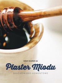 Plaster miodu. Słuchowisko adwentowe - Adam Szustak OP - audiobook