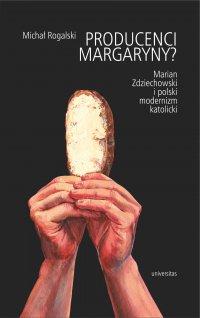 Producenci margaryny? Marian Zdziechowski i polski modernizm katolicki - Michał Rogalski - ebook