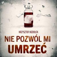 Nie pozwól mi umrzeć - Krzysztof Koziołek - audiobook