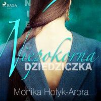 Niepokorna dziedziczka - Monika Hołyk-Arora - audiobook