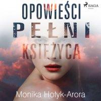 Opowieści pełni księżyca - Monika Hołyk-Arora - audiobook