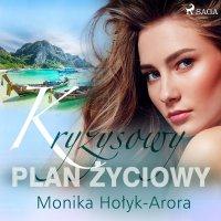 Kryzysowy plan życiowy - Monika Hołyk-Arora - audiobook