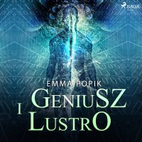 Geniusz i lustro - Emma Popik - audiobook