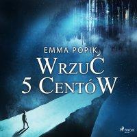 Wrzuć 5 centów - Emma Popik - audiobook