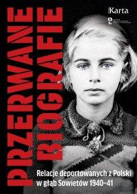 Przerwane biografie. Relacje deportowanych z Polski w głąb Sowietów 1940-41 - Opracowanie zbiorowe - ebook
