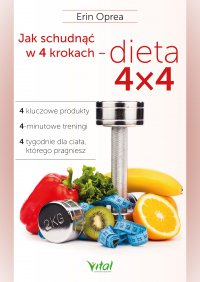 Jak schudnąć w 4 krokach - dieta 4x4. 4 kluczowe produkty, 4-minutowe treningi, 4 tygodnie dla ciała, którego pragniesz - Erin Oprea - ebook