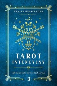 Tarot intencyjny. Jak świadomie używać kart tarota - Denisse Hesselroth - ebook