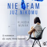 Nie ufam już nikomu - Klaudia Muniak - audiobook