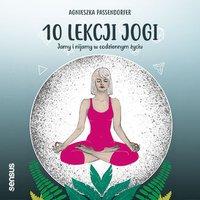 10 lekcji jogi. Jamy i nijamy w codziennym życiu - Agnieszka Passendorfer - audiobook