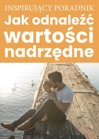 Jak odnaleźć wartości nadrzędne - Zespół autorski - Andrew Moszczynski Group - ebook