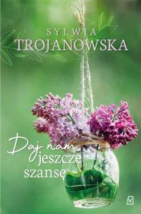 Daj nam jeszcze szansę - Sylwia Trojanowska - ebook