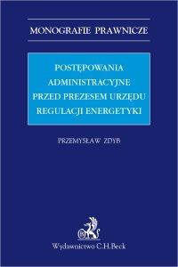 Postępowania administracyjne przed Prezesem Urzędu Regulacji Energetyki - Przemysław Zdyb - ebook