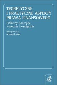 Teoretyczne i praktyczne aspekty prawa finansowego. Problemy koncepcje wyzwania i rozwiązania - prof. UZ Andrzej Gorgol - ebook