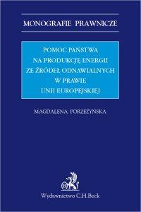 Pomoc państwa na produkcję energii ze źródeł odnawialnych w prawie Unii Europejskiej - Magdalena Porzeżyńska - ebook