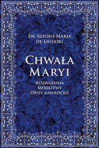 Chwała Maryi. Rozważania, modlitwy, opisy nawróceń - Św. Alfons Maria de Liguori - ebook