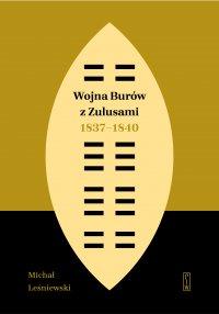 Wojna Burów z Zulusami 1837-1840. Epizod z dziejów Zululandu i Natalu w XIX wieku - Michał Leśniewski - ebook