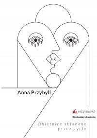 Obietnice składane przez życie - Anna Przybyll - ebook