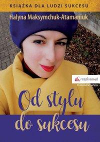 Od stylu do sukcesu - Halyna Maksymchuk-Atamaniuk - ebook